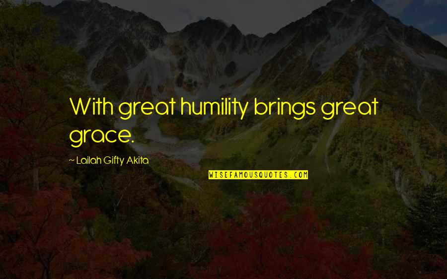Humility Christian Quotes By Lailah Gifty Akita: With great humility brings great grace.
