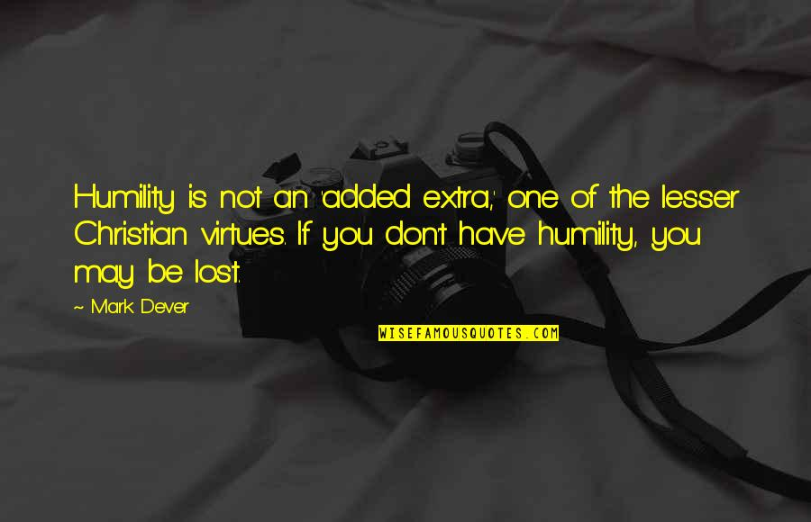 Humility Christian Quotes By Mark Dever: Humility is not an 'added extra,' one of