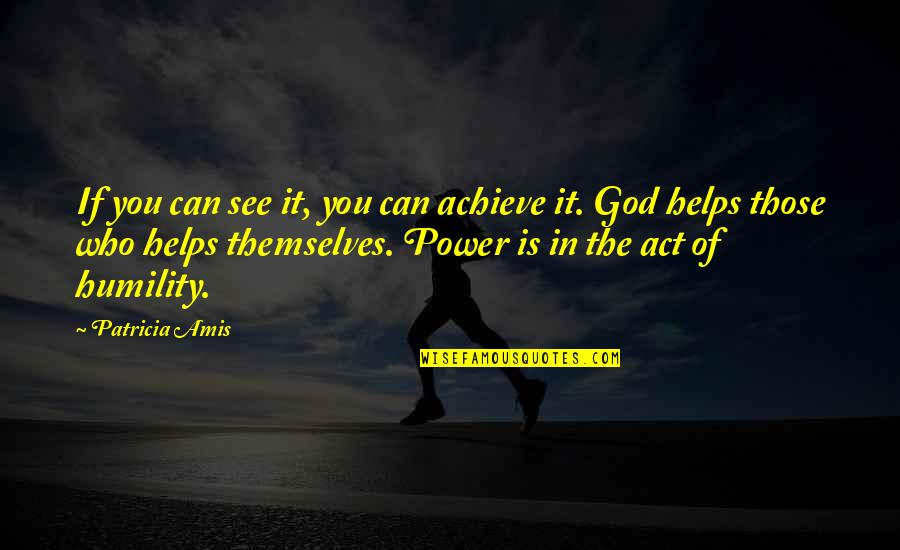 Humility Christian Quotes By Patricia Amis: If you can see it, you can achieve