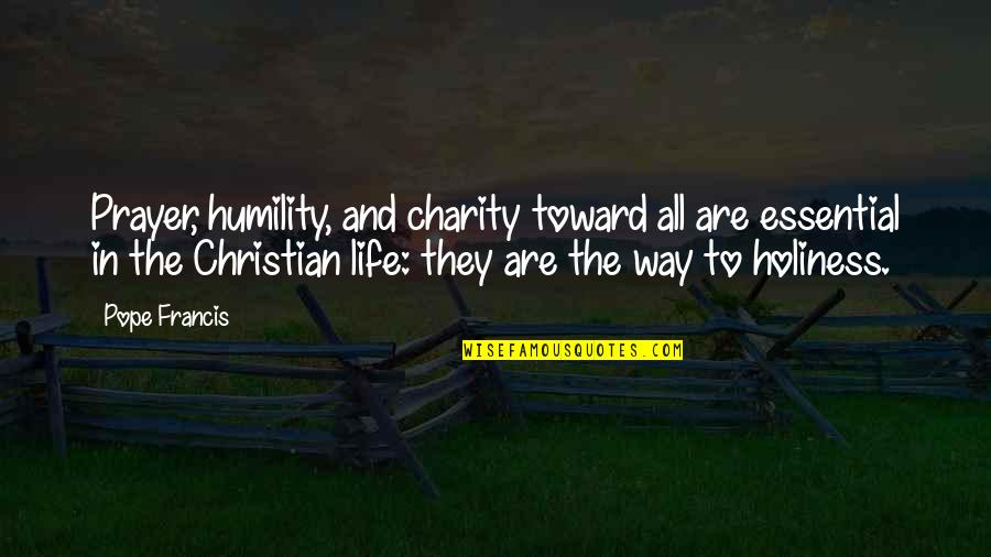 Humility Christian Quotes By Pope Francis: Prayer, humility, and charity toward all are essential