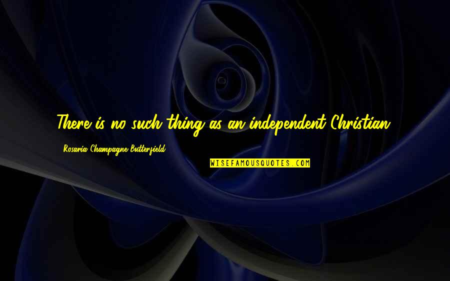 Humility Christian Quotes By Rosaria Champagne Butterfield: There is no such thing as an independent