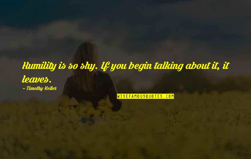 Humility Christian Quotes By Timothy Keller: Humility is so shy. If you begin talking