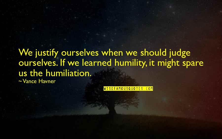 Humility Christian Quotes By Vance Havner: We justify ourselves when we should judge ourselves.