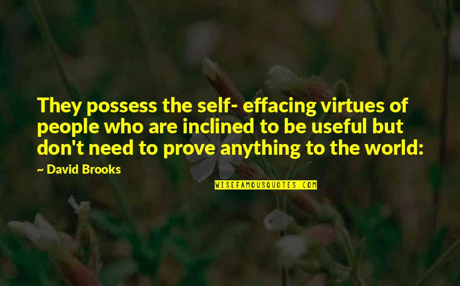 Humility In Leadership Quotes By David Brooks: They possess the self- effacing virtues of people