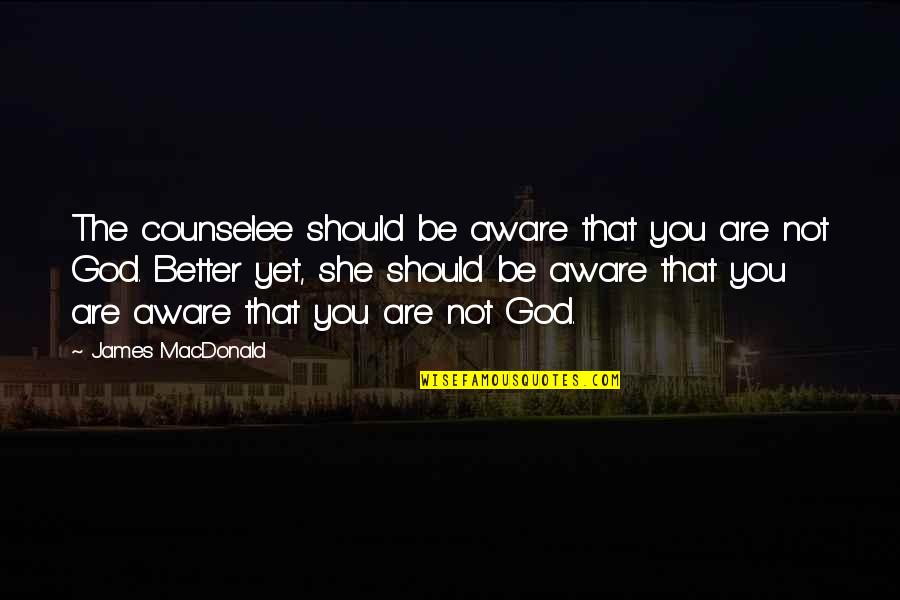 Humility In Leadership Quotes By James MacDonald: The counselee should be aware that you are