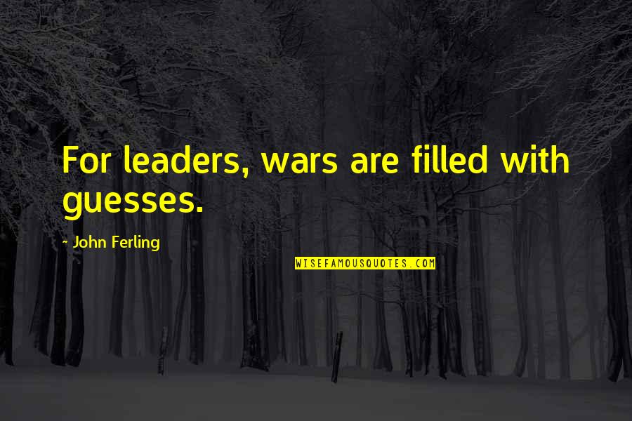 Humility In Leadership Quotes By John Ferling: For leaders, wars are filled with guesses.