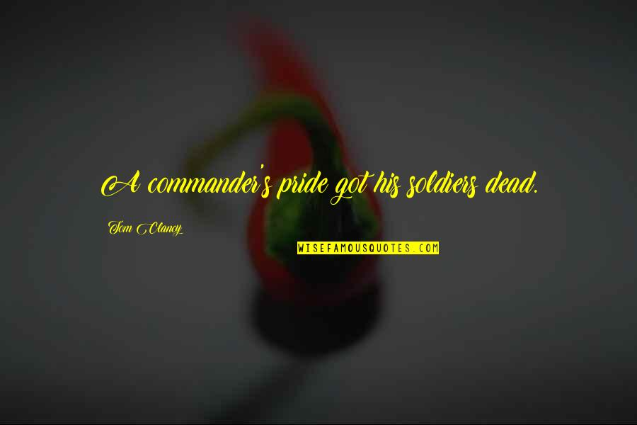 Humility In Leadership Quotes By Tom Clancy: A commander's pride got his soldiers dead.