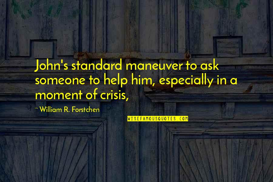 Humility In Leadership Quotes By William R. Forstchen: John's standard maneuver to ask someone to help