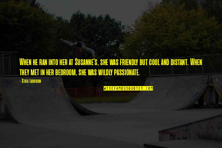 Hummer H2 Quotes By Stieg Larsson: When he ran into her at Susanne's, she