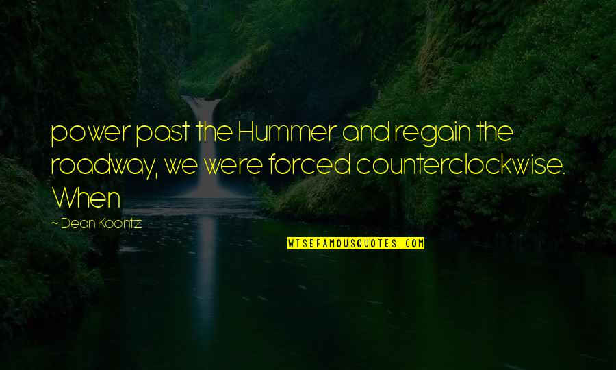 Hummer Quotes By Dean Koontz: power past the Hummer and regain the roadway,