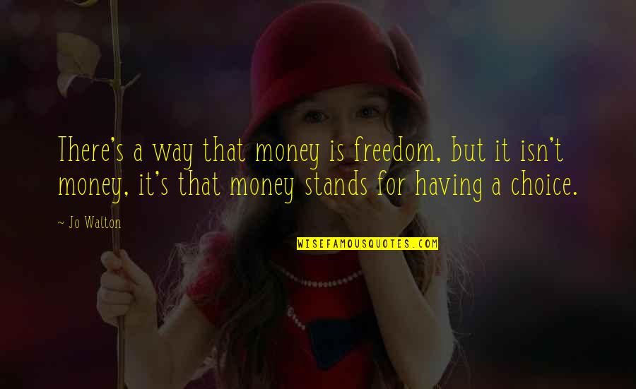 Hummer Quotes By Jo Walton: There's a way that money is freedom, but