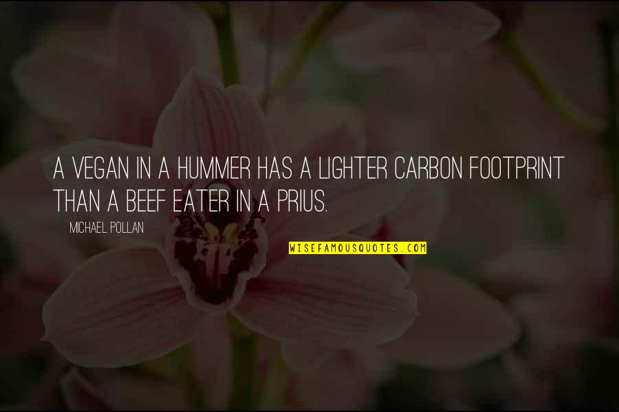 Hummer Quotes By Michael Pollan: A vegan in a Hummer has a lighter
