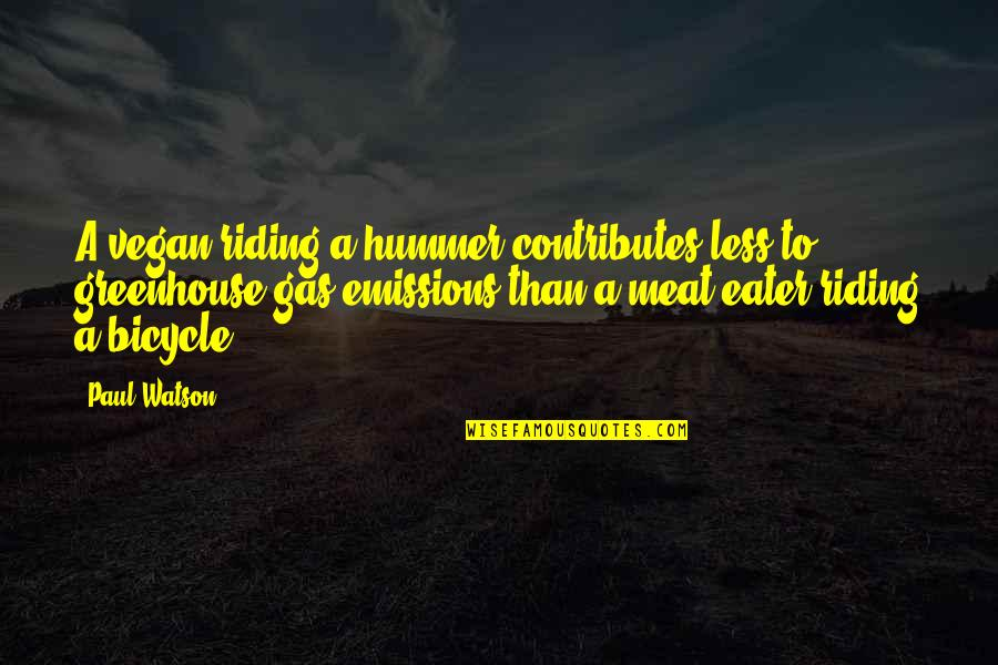 Hummer Quotes By Paul Watson: A vegan riding a hummer contributes less to
