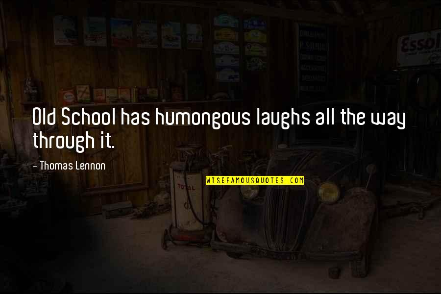 Humongous Quotes By Thomas Lennon: Old School has humongous laughs all the way