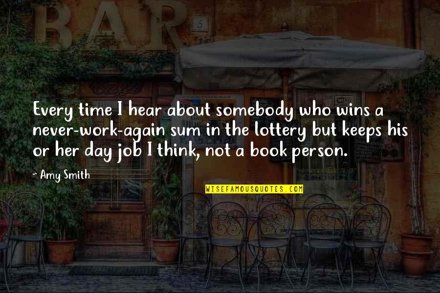 Humor At Work Quotes By Amy Smith: Every time I hear about somebody who wins