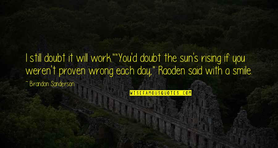 """Humor At Work Quotes By Brandon Sanderson: I still doubt it will work.""""""""You'd doubt the"""