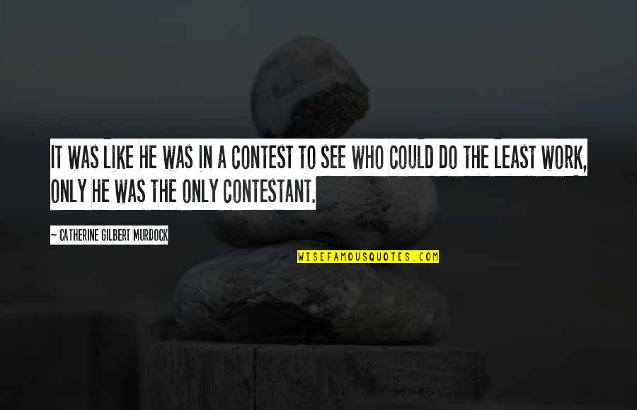 Humor At Work Quotes By Catherine Gilbert Murdock: It was like he was in a contest
