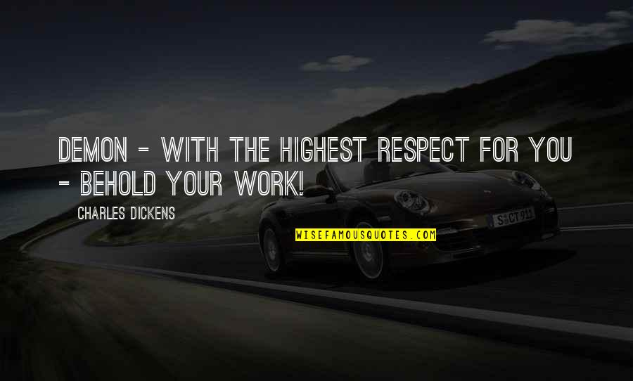 Humor At Work Quotes By Charles Dickens: Demon - with the highest respect for you