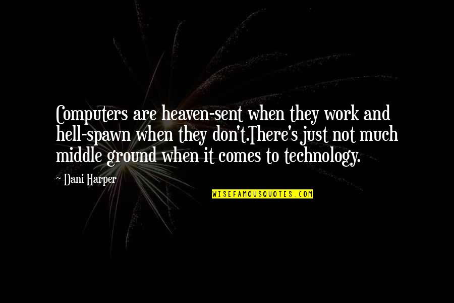 Humor At Work Quotes By Dani Harper: Computers are heaven-sent when they work and hell-spawn