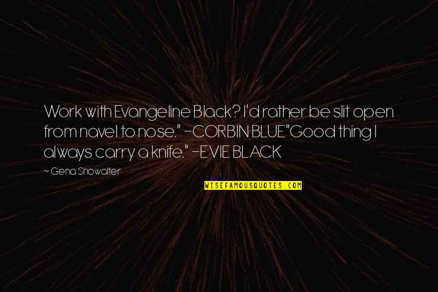 Humor At Work Quotes By Gena Showalter: Work with Evangeline Black? I'd rather be slit