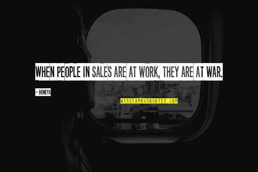 Humor At Work Quotes By Honeya: When People in sales are at work, they