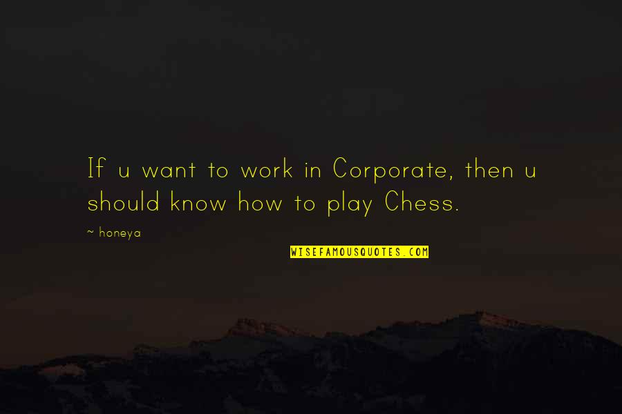 Humor At Work Quotes By Honeya: If u want to work in Corporate, then