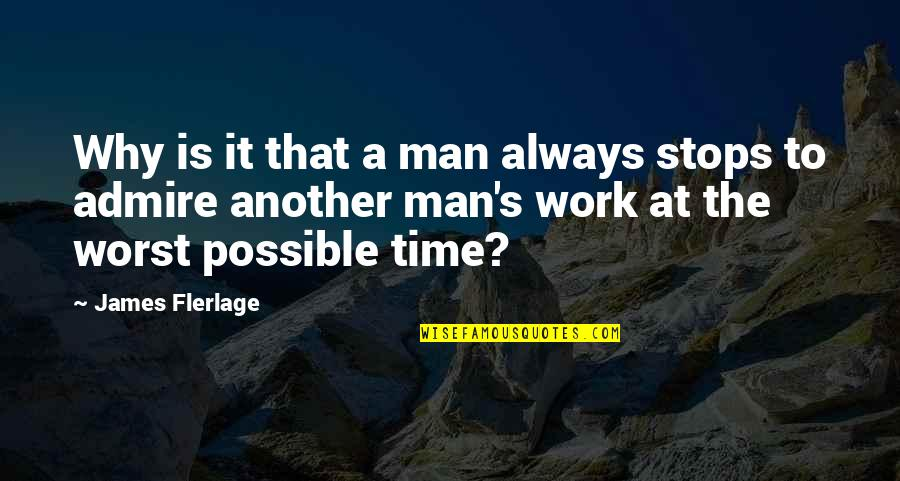 Humor At Work Quotes By James Flerlage: Why is it that a man always stops
