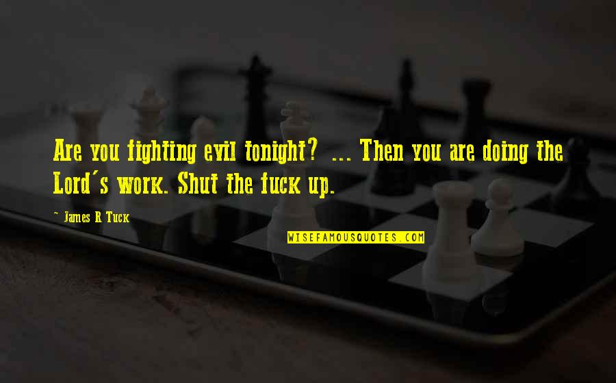 Humor At Work Quotes By James R Tuck: Are you fighting evil tonight? ... Then you
