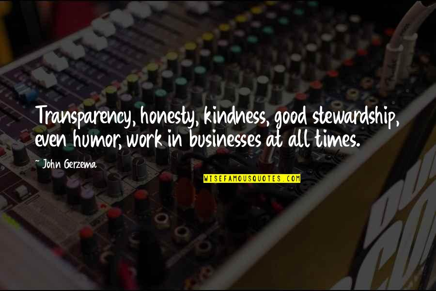 Humor At Work Quotes By John Gerzema: Transparency, honesty, kindness, good stewardship, even humor, work