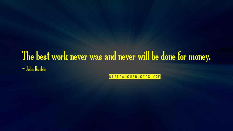 Humor At Work Quotes By John Ruskin: The best work never was and never will