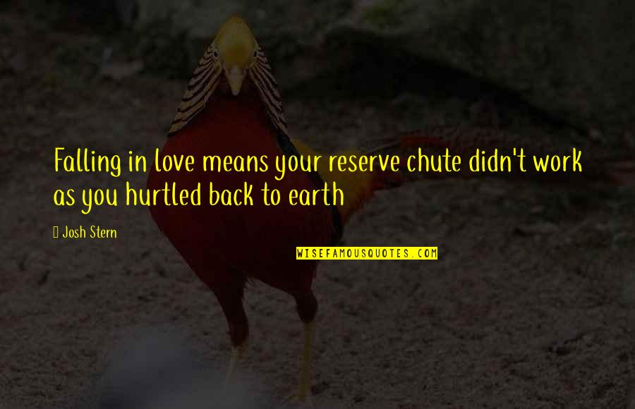 Humor At Work Quotes By Josh Stern: Falling in love means your reserve chute didn't