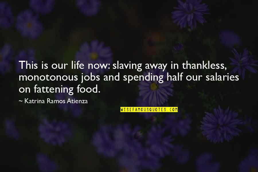 Humor At Work Quotes By Katrina Ramos Atienza: This is our life now: slaving away in