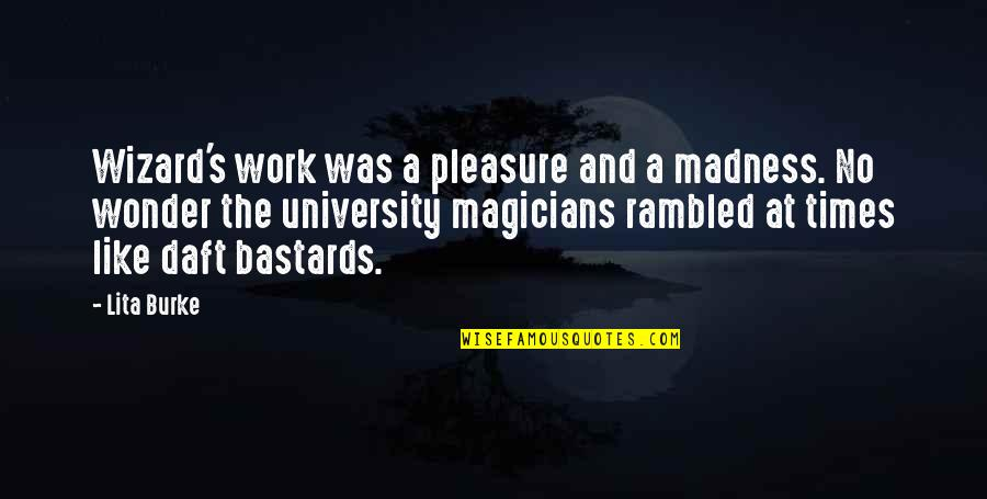 Humor At Work Quotes By Lita Burke: Wizard's work was a pleasure and a madness.