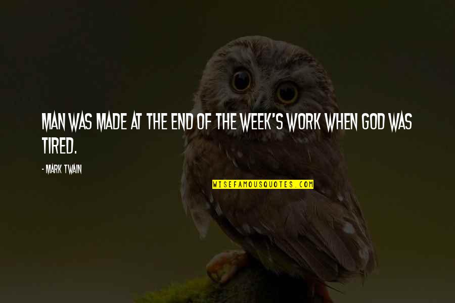 Humor At Work Quotes By Mark Twain: Man was made at the end of the