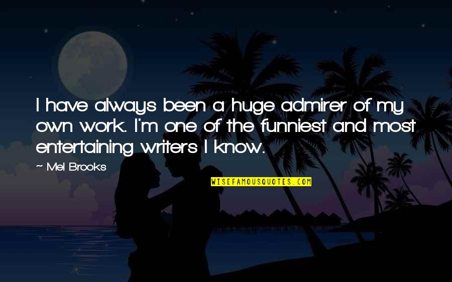 Humor At Work Quotes By Mel Brooks: I have always been a huge admirer of