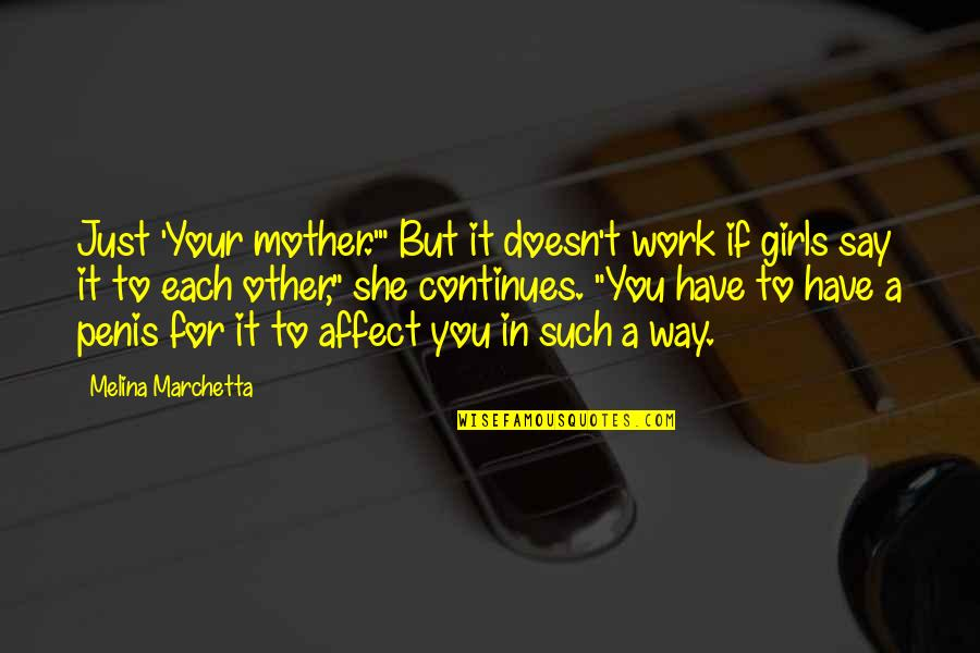 """Humor At Work Quotes By Melina Marchetta: Just 'Your mother.'"""" But it doesn't work if"""