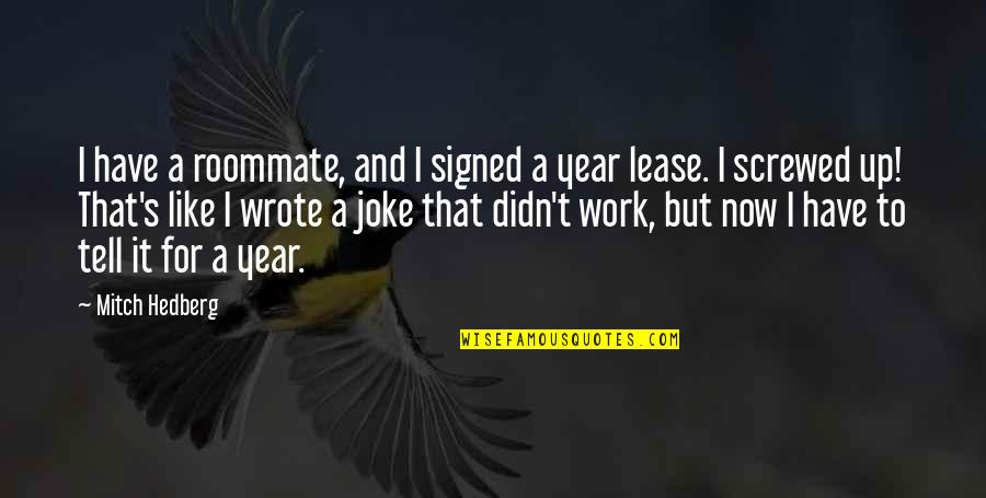 Humor At Work Quotes By Mitch Hedberg: I have a roommate, and I signed a