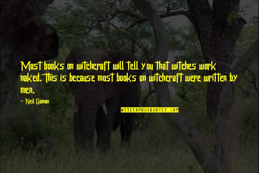 Humor At Work Quotes By Neil Gaiman: Most books on witchcraft will tell you that