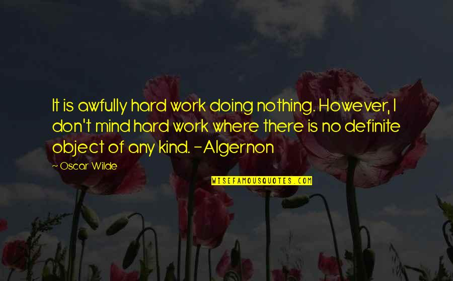 Humor At Work Quotes By Oscar Wilde: It is awfully hard work doing nothing. However,