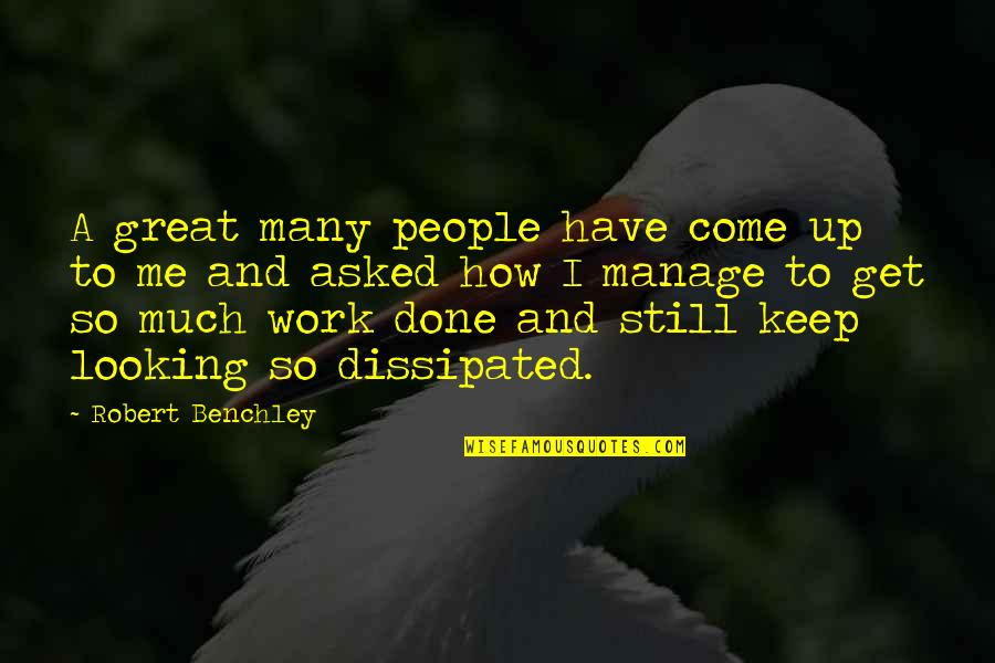 Humor At Work Quotes By Robert Benchley: A great many people have come up to