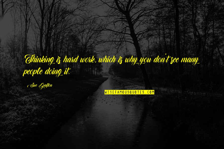 Humor At Work Quotes By Sue Grafton: Thinking is hard work, which is why you