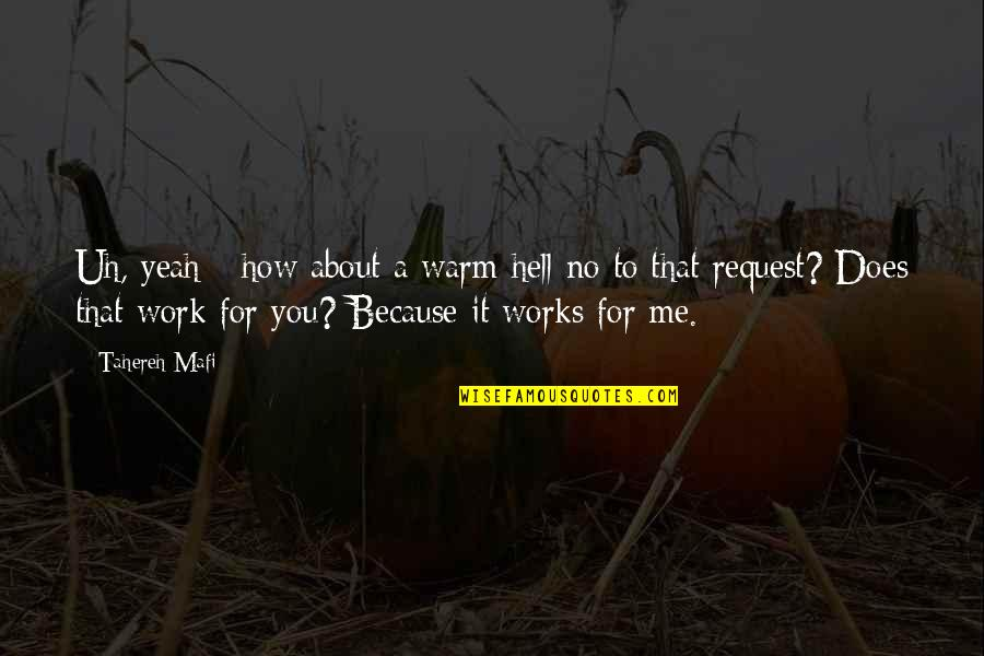 Humor At Work Quotes By Tahereh Mafi: Uh, yeah - how about a warm hell