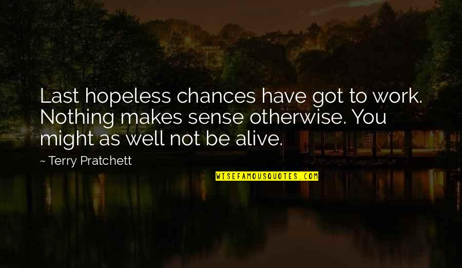 Humor At Work Quotes By Terry Pratchett: Last hopeless chances have got to work. Nothing