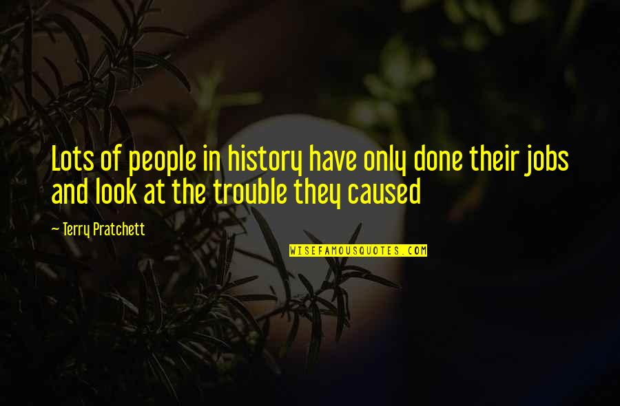 Humor At Work Quotes By Terry Pratchett: Lots of people in history have only done