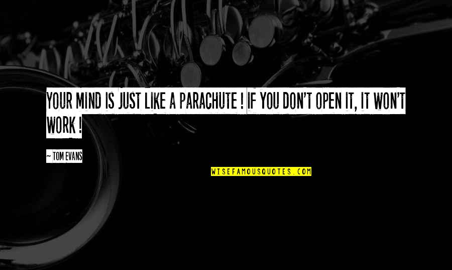 Humor At Work Quotes By Tom Evans: Your mind is just like a parachute !