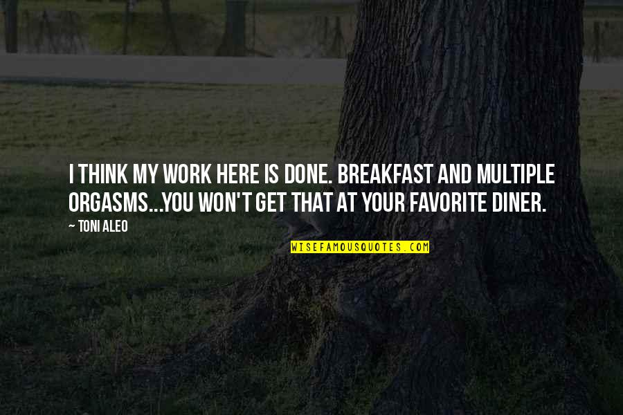 Humor At Work Quotes By Toni Aleo: I think my work here is done. Breakfast
