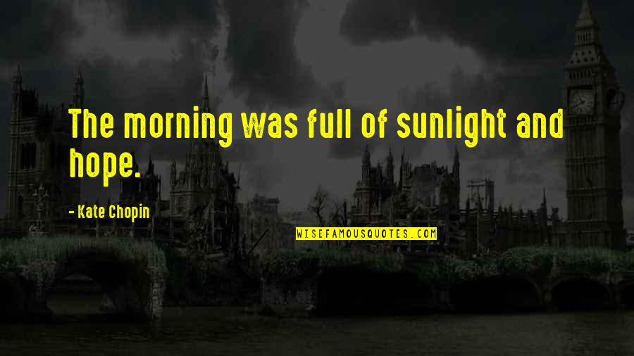Humorous Brevity Quotes By Kate Chopin: The morning was full of sunlight and hope.