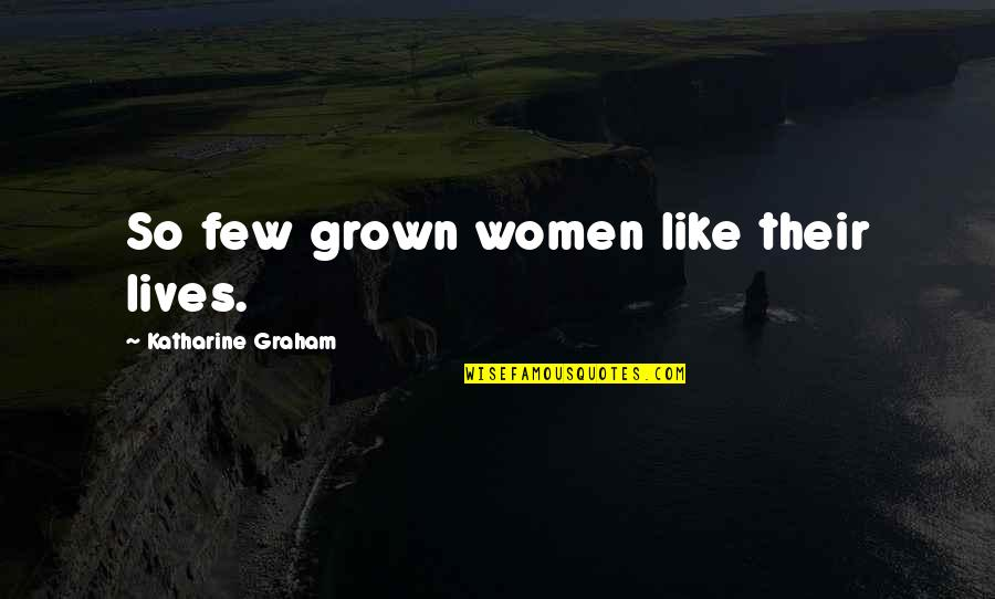 Humorous Brevity Quotes By Katharine Graham: So few grown women like their lives.