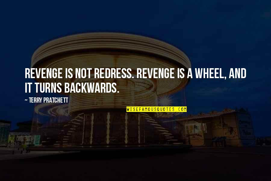 Humorous Brevity Quotes By Terry Pratchett: Revenge is not redress. Revenge is a wheel,