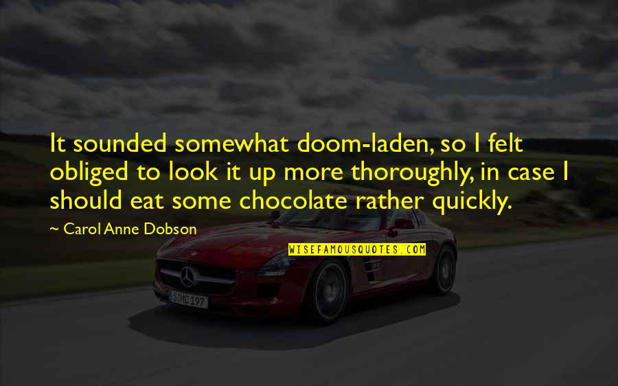 Humorous Coping Quotes By Carol Anne Dobson: It sounded somewhat doom-laden, so I felt obliged